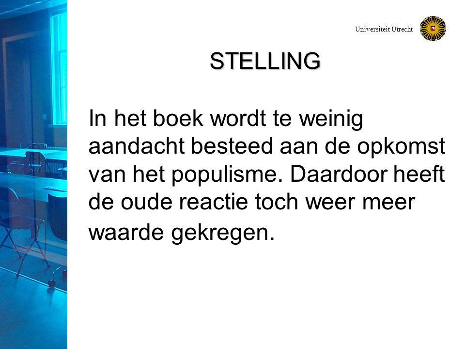 Universiteit Utrecht STELLING In het boek wordt te weinig aandacht besteed aan de opkomst van het populisme. Daardoor heeft de oude reactie toch weer