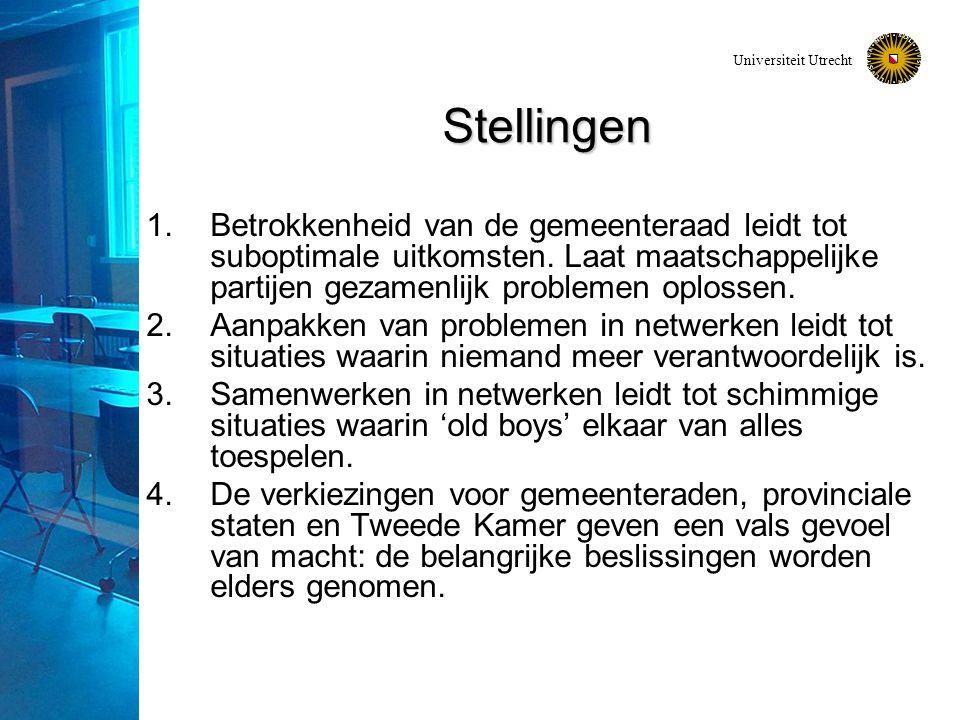 Universiteit Utrecht Stellingen 1.Betrokkenheid van de gemeenteraad leidt tot suboptimale uitkomsten. Laat maatschappelijke partijen gezamenlijk probl