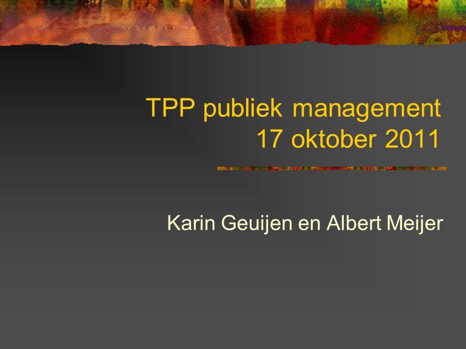 TPP publiek management 17 oktober 2011 Karin Geuijen en Albert Meijer