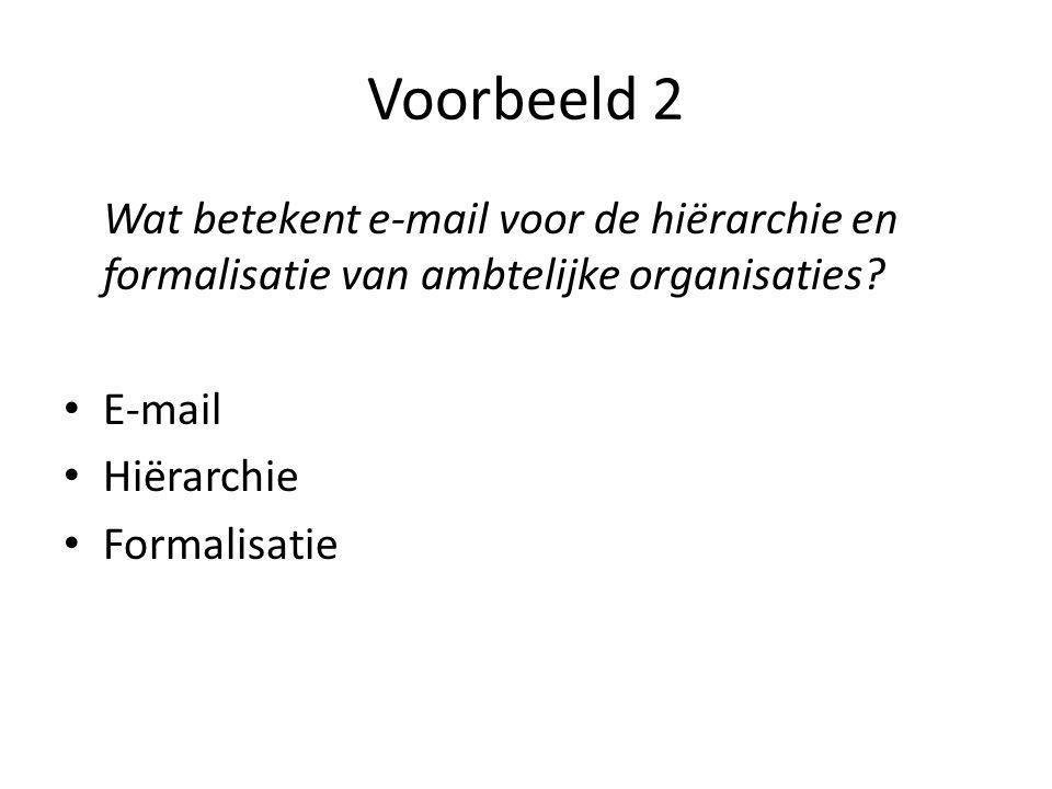 Voorbeeld 2 Wat betekent e-mail voor de hiërarchie en formalisatie van ambtelijke organisaties.