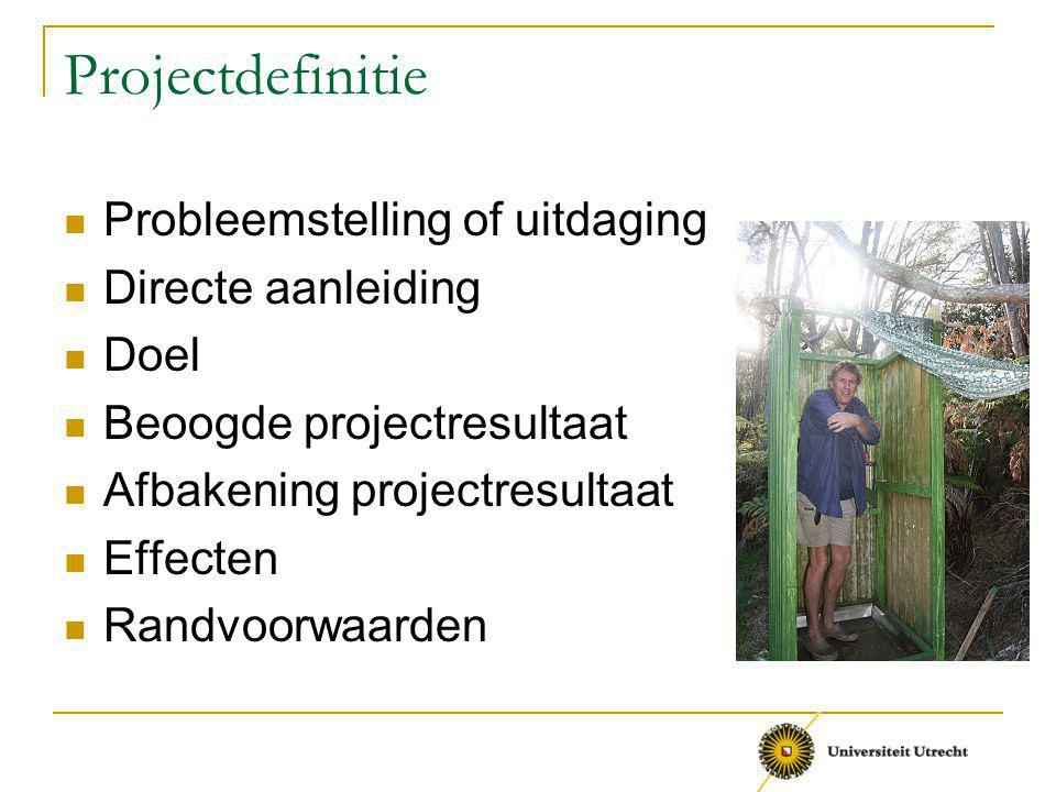 Projectdefinitie Probleemstelling of uitdaging Directe aanleiding Doel Beoogde projectresultaat Afbakening projectresultaat Effecten Randvoorwaarden