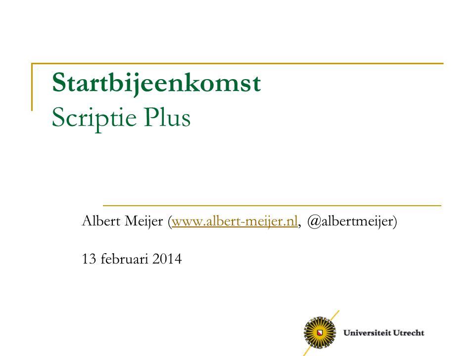 Startbijeenkomst Scriptie Plus Albert Meijer (www.albert-meijer.nl, @albertmeijer)www.albert-meijer.nl 13 februari 2014