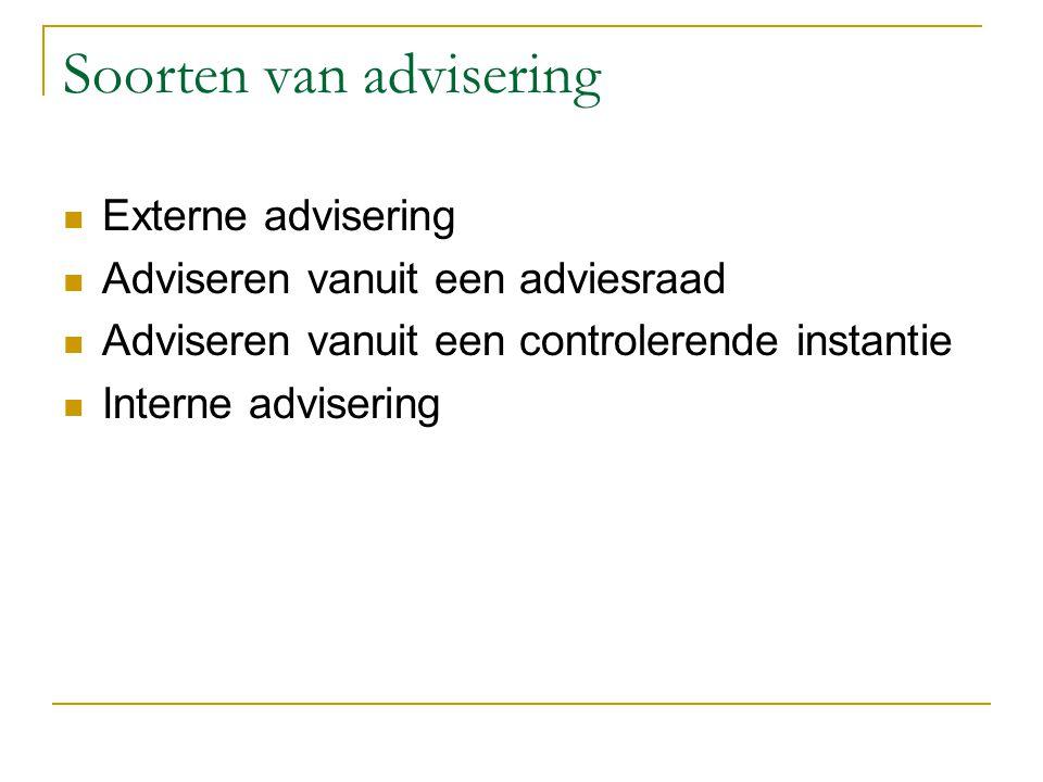 Soorten van advisering Externe advisering Adviseren vanuit een adviesraad Adviseren vanuit een controlerende instantie Interne advisering