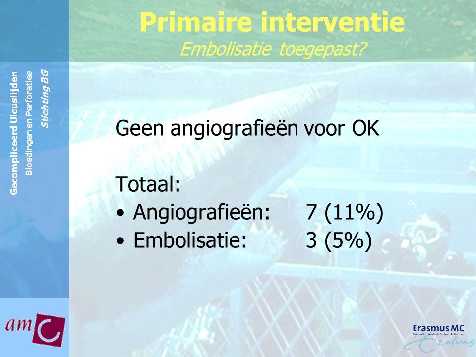 Reinier de Graaf Groep Gecompliceerd Ulcuslijden Bloedingen en Perforaties Stichting BG Geen angiografieën voor OK Totaal: Angiografieën:7 (11%) Embol