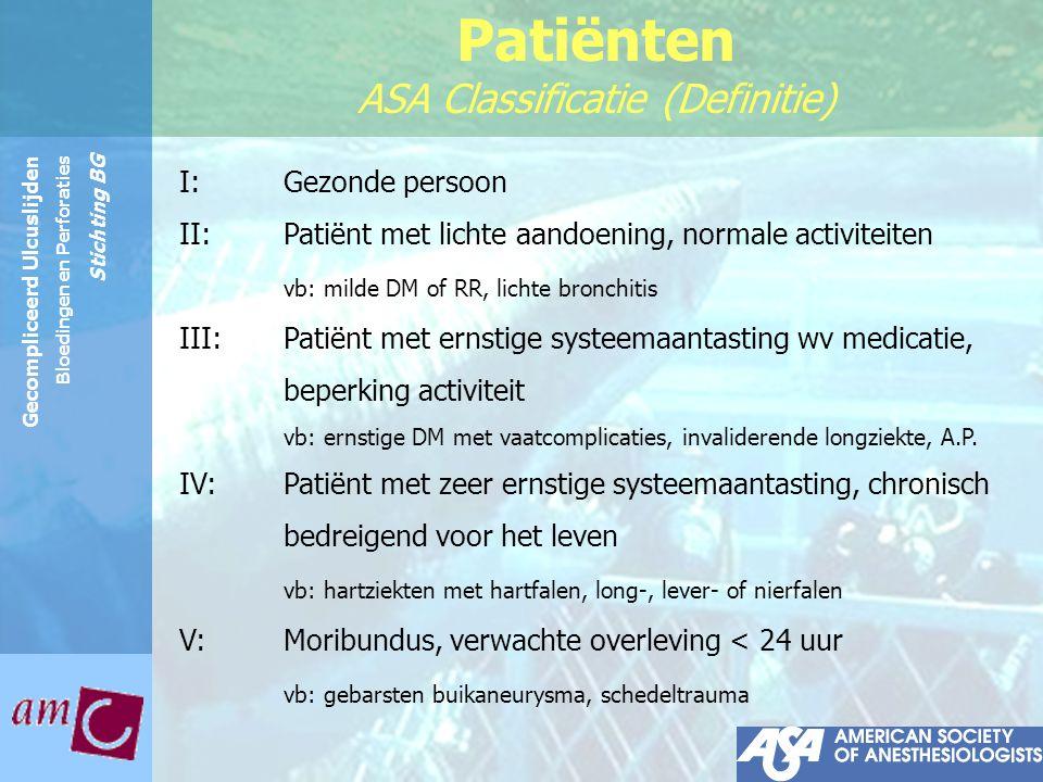 Reinier de Graaf Groep Gecompliceerd Ulcuslijden Bloedingen en Perforaties Stichting BG Patiënten ASA Classificatie (Definitie) I:Gezonde persoon II:P