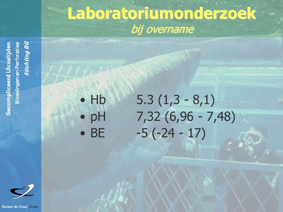 Gecompliceerd Ulcuslijden Bloedingen en Perforaties Stichting BG Reinier de Graaf Groep Hb 5.3 (1,3 - 8,1) pH 7,32 (6,96 - 7,48) BE -5 (-24 - 17) Laboratoriumonderzoek bij overname