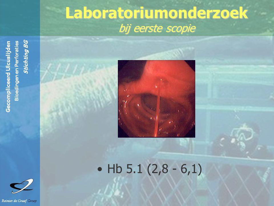 Gecompliceerd Ulcuslijden Bloedingen en Perforaties Stichting BG Reinier de Graaf Groep Hb 5.1 (2,8 - 6,1) Laboratoriumonderzoek bij eerste scopie