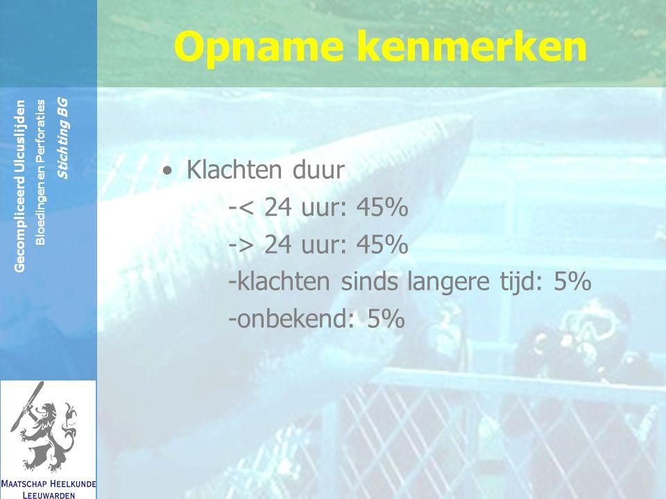 Reinier de Graaf Groep Gecompliceerd Ulcuslijden Bloedingen en Perforaties Stichting BG Opname kenmerken Klachten duur -< 24 uur: 45% -> 24 uur: 45% -klachten sinds langere tijd: 5% -onbekend: 5%