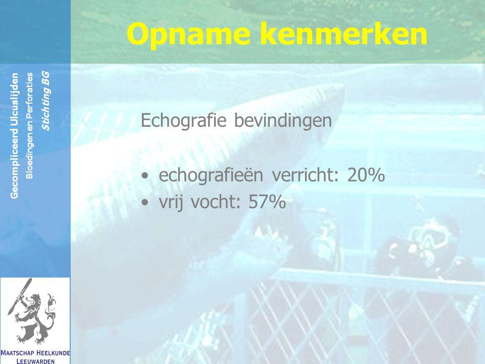 Reinier de Graaf Groep Gecompliceerd Ulcuslijden Bloedingen en Perforaties Stichting BG Echografie bevindingen echografieën verricht: 20% vrij vocht: 57% Opname kenmerken