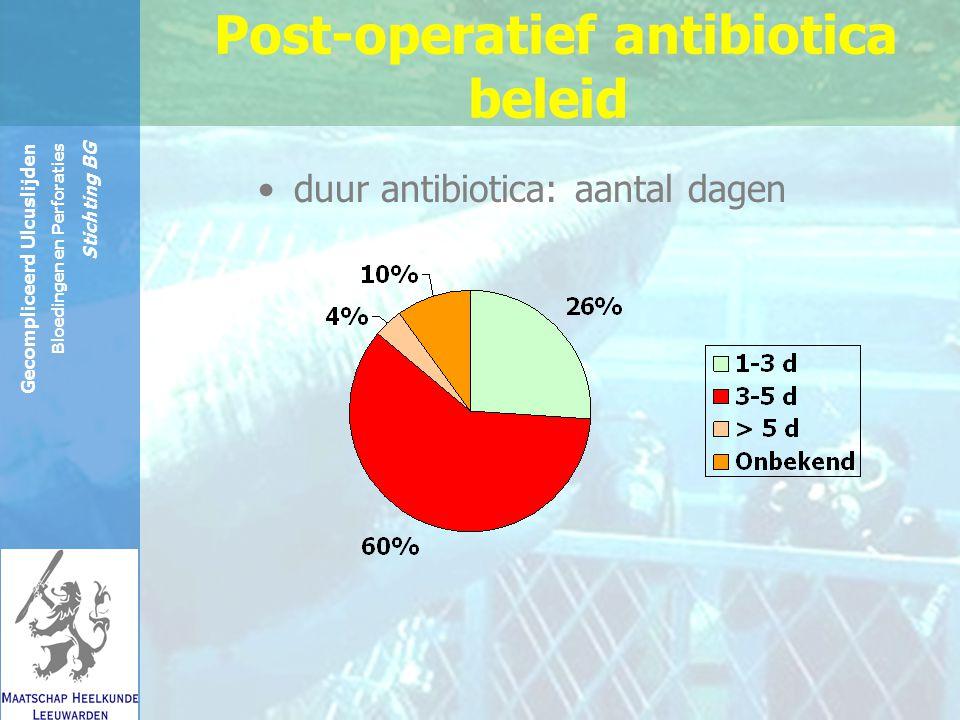 Reinier de Graaf Groep Gecompliceerd Ulcuslijden Bloedingen en Perforaties Stichting BG duur antibiotica: aantal dagen Post-operatief antibiotica beleid