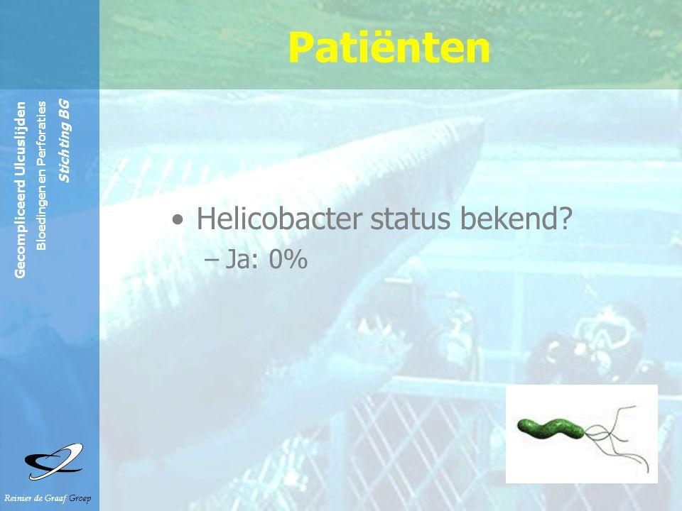 Reinier de Graaf Groep Gecompliceerd Ulcuslijden Bloedingen en Perforaties Stichting BG Helicobacter status bekend? –Ja: 0% Patiënten