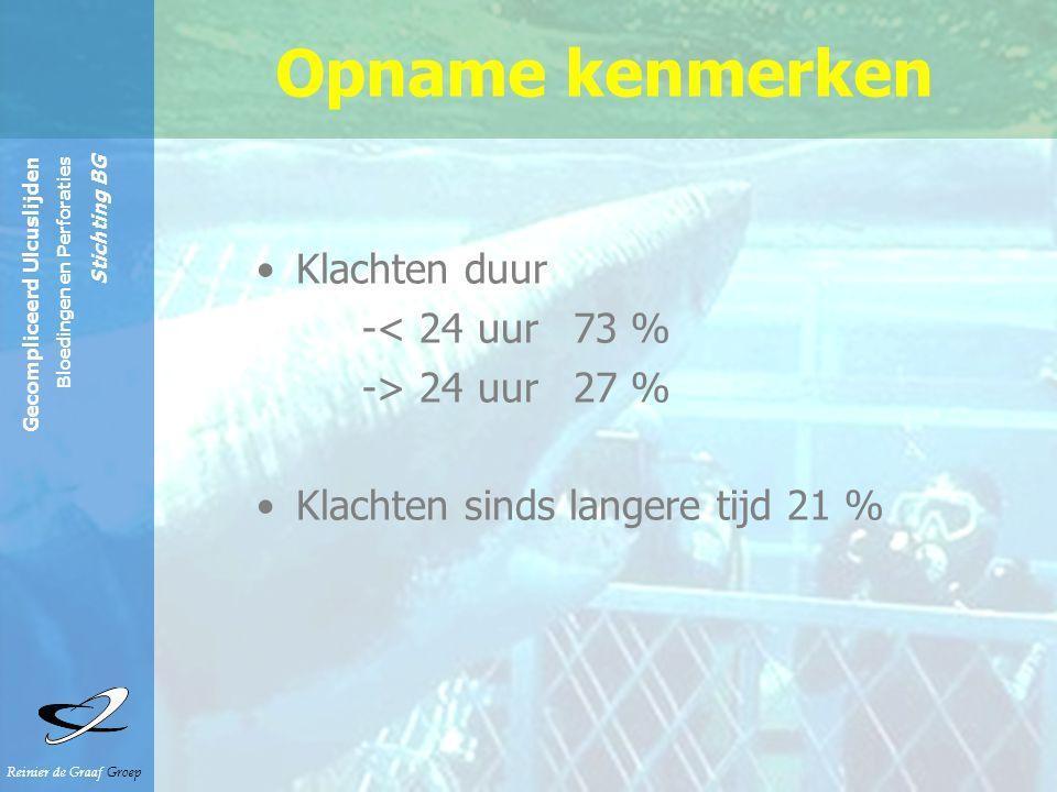 Reinier de Graaf Groep Gecompliceerd Ulcuslijden Bloedingen en Perforaties Stichting BG Opname kenmerken Klachten duur -< 24 uur 73 % -> 24 uur 27 % K