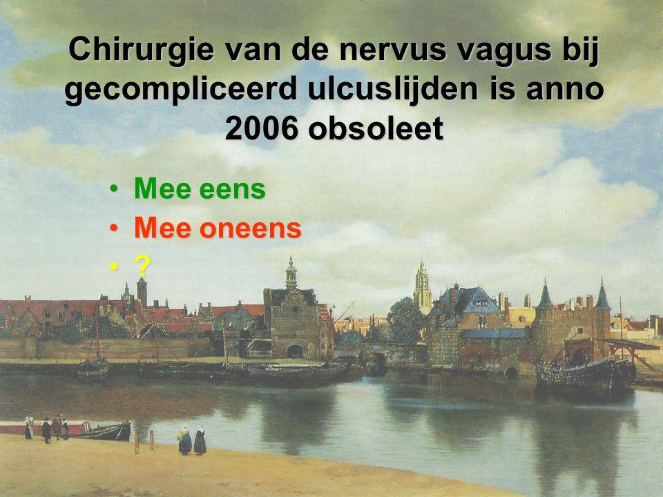 Chirurgie van de nervus vagus bij gecompliceerd ulcuslijden is anno 2006 obsoleet Mee eensMee eens Mee oneensMee oneens ?