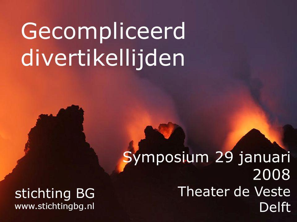 stichting BG Gecompliceerd divertikellijden Symposium 29 januari 2008 Theater de Veste Delft stichting BG www.stichtingbg.nl
