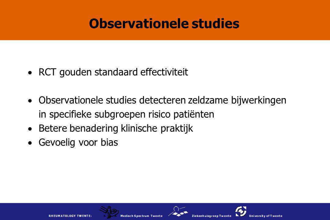 Observationele studies  RCT gouden standaard effectiviteit  Observationele studies detecteren zeldzame bijwerkingen in specifieke subgroepen risico