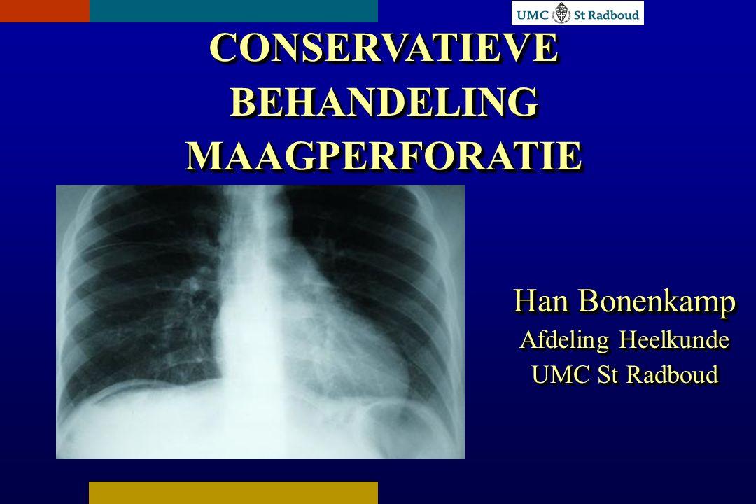 CONSERVATIEVE BEHANDELING MAAGPERFORATIE Han Bonenkamp Afdeling Heelkunde UMC St Radboud Han Bonenkamp Afdeling Heelkunde UMC St Radboud
