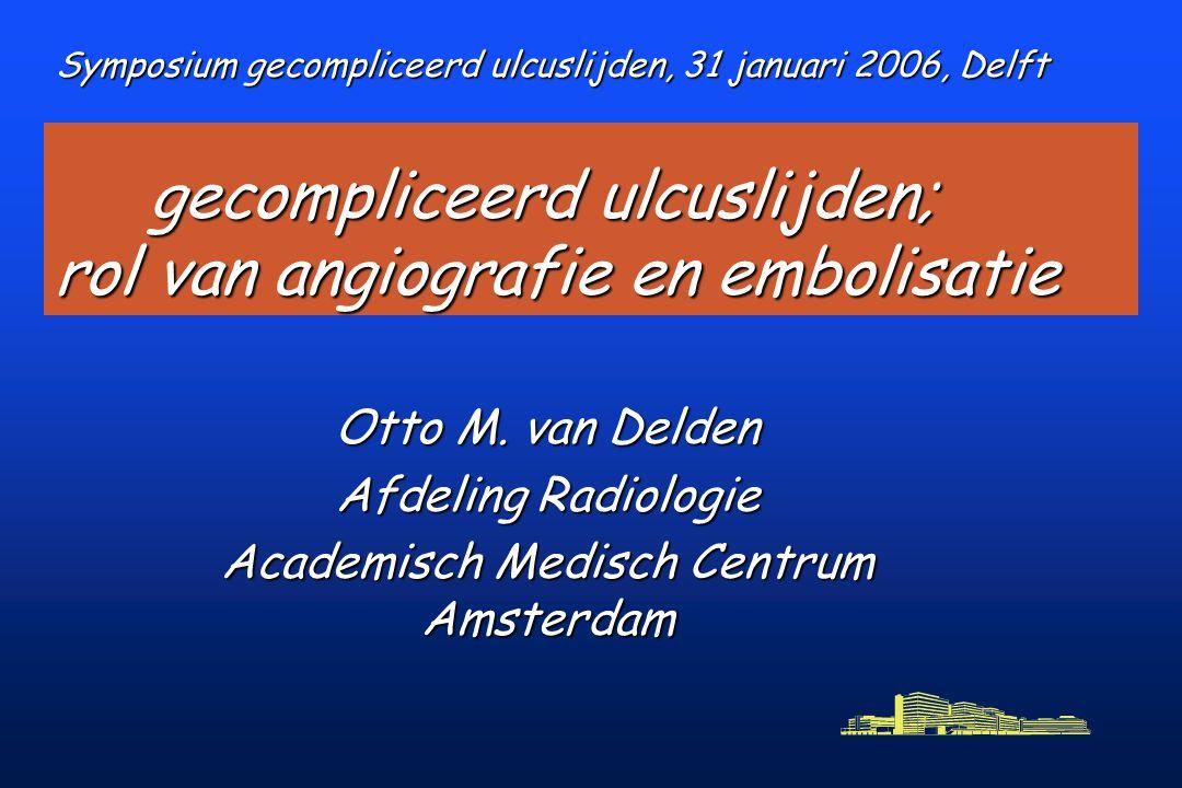 gecompliceerd ulcuslijden; rol van angiografie en embolisatie gecompliceerd ulcuslijden; rol van angiografie en embolisatie Otto M.