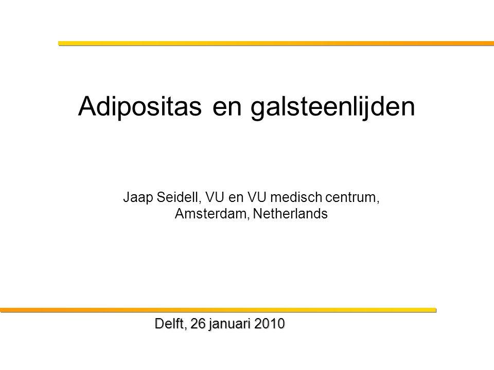 Delft, 26 januari 2010 Adipositas en galsteenlijden Jaap Seidell, VU en VU medisch centrum, Amsterdam, Netherlands