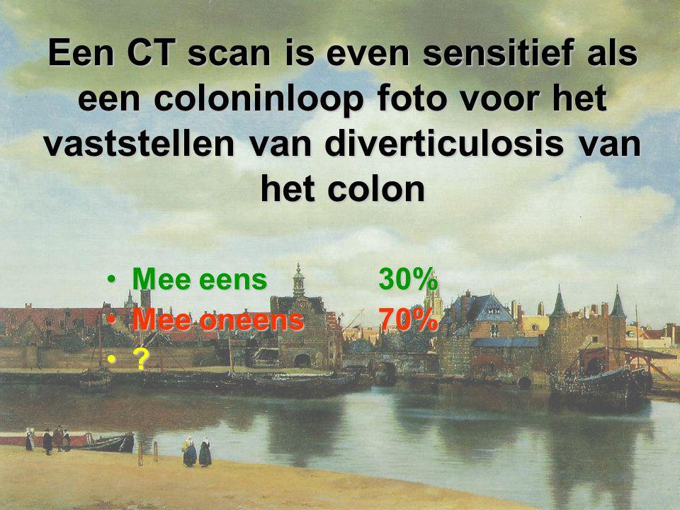 Een CT scan is even sensitief als een coloninloop foto voor het vaststellen van diverticulosis van het colon Mee eens30%Mee eens30% Mee oneens70%Mee oneens70% ?