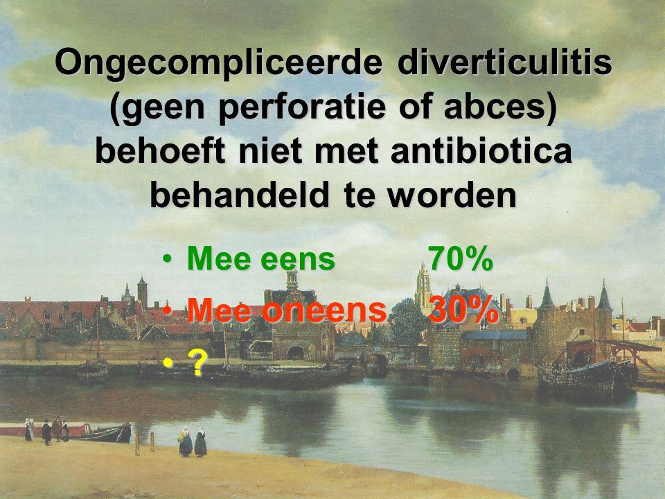 Ongecompliceerde diverticulitis (geen perforatie of abces) behoeft niet met antibiotica behandeld te worden Mee eens70%Mee eens70% Mee oneens30%Mee oneens30% ?