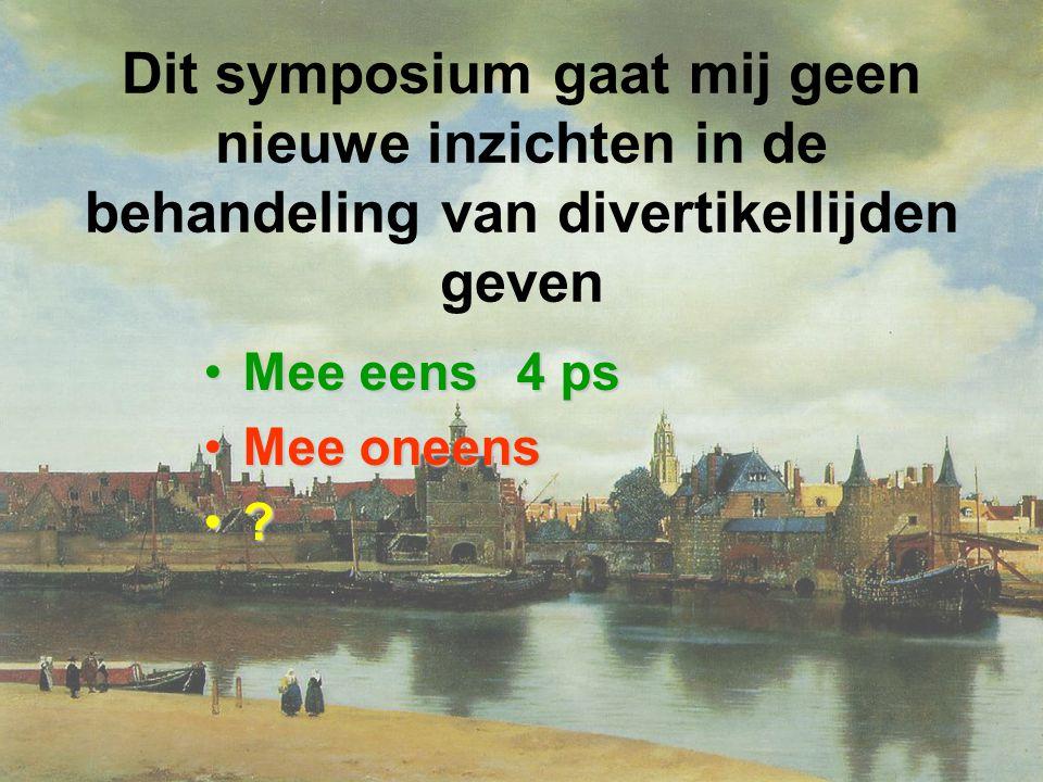 Dit symposium gaat mij geen nieuwe inzichten in de behandeling van divertikellijden geven Mee eens 4 psMee eens 4 ps Mee oneensMee oneens ?