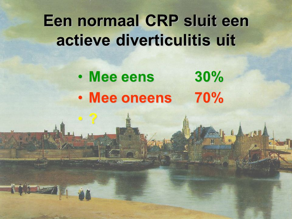 Een normaal CRP sluit een actieve diverticulitis uit Mee eens30%Mee eens30% Mee oneens70%Mee oneens70%