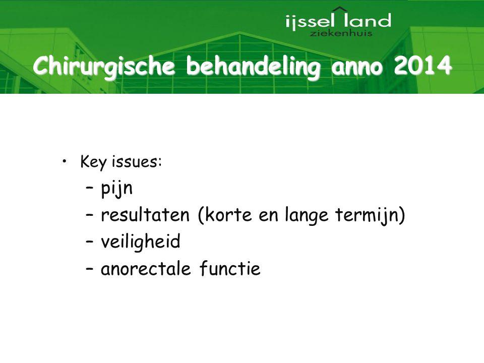 2 Chirurgische behandeling anno 2014 Key issues: –pijn –resultaten (korte en lange termijn) –veiligheid –anorectale functie