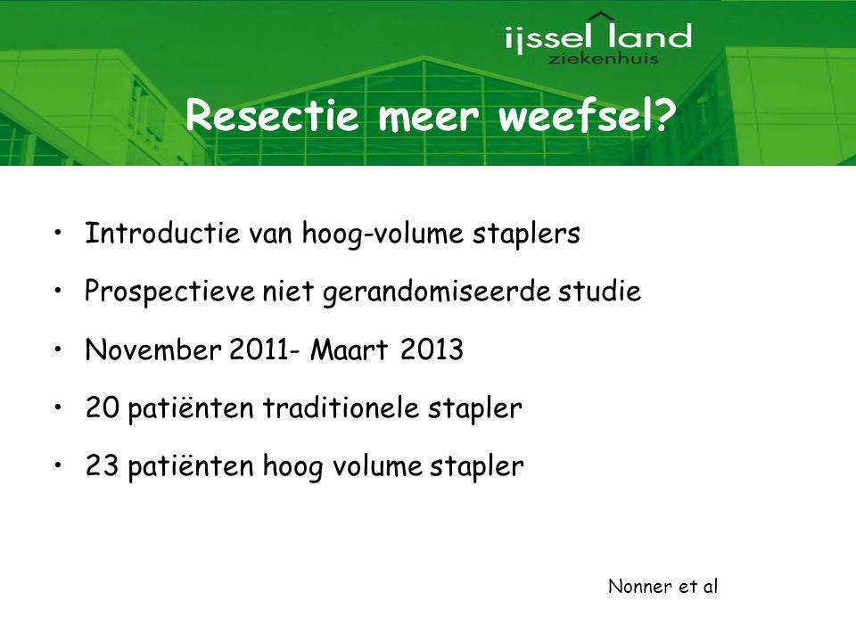 Resectie meer weefsel? Introductie van hoog-volume staplers Prospectieve niet gerandomiseerde studie November 2011- Maart 2013 20 patiënten traditione