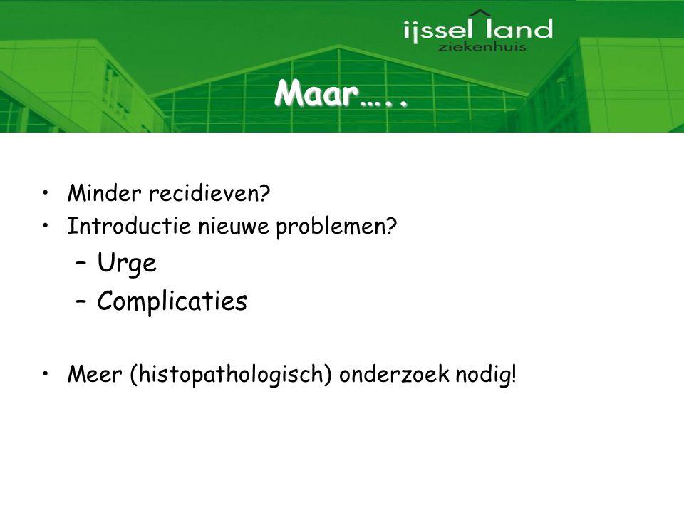 27 Maar….. Minder recidieven? Introductie nieuwe problemen? –Urge –Complicaties Meer (histopathologisch) onderzoek nodig!