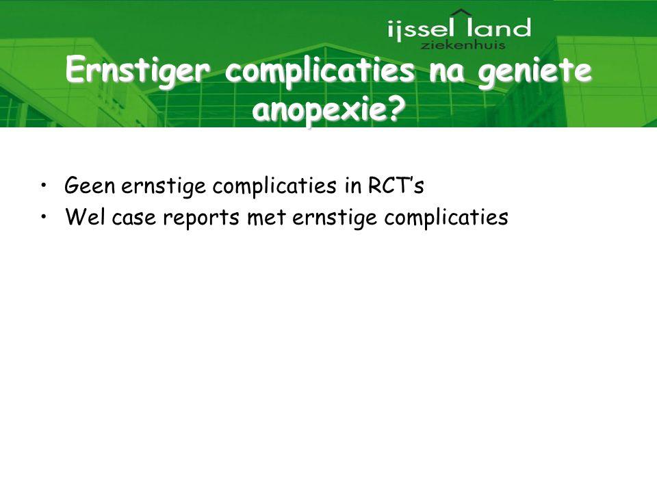 31 Ernstiger complicaties na geniete anopexie? Geen ernstige complicaties in RCT's Wel case reports met ernstige complicaties