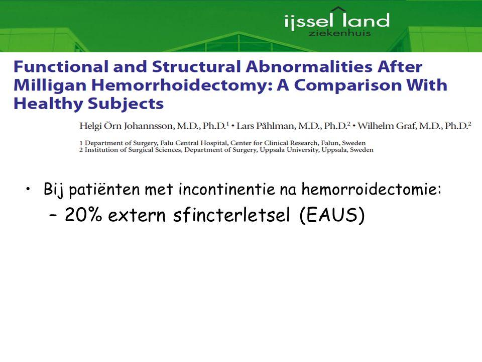 37 Bij patiënten met incontinentie na hemorroidectomie: –20% extern sfincterletsel (EAUS)