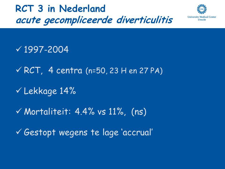 RCT 3 in Nederland acute gecompliceerde diverticulitis 1997-2004 RCT, 4 centra (n=50, 23 H en 27 PA) Lekkage 14% Mortaliteit: 4.4% vs 11%, (ns) Gestop