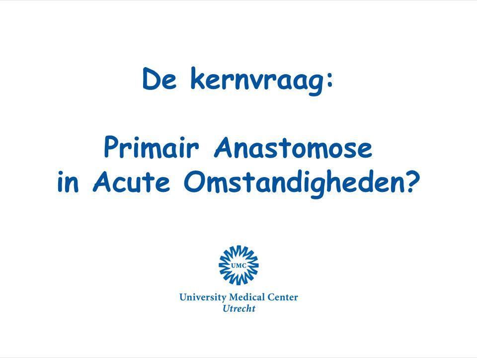 De kernvraag: Primair Anastomose in Acute Omstandigheden?