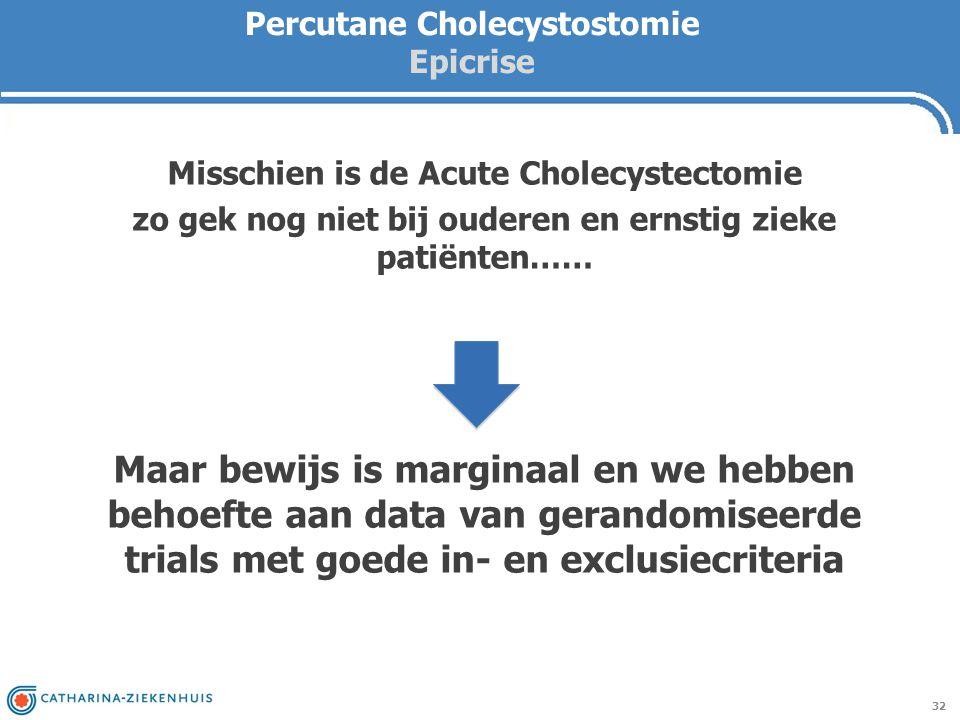Percutane Cholecystostomie Epicrise 32 Misschien is de Acute Cholecystectomie zo gek nog niet bij ouderen en ernstig zieke patiënten…… Maar bewijs is