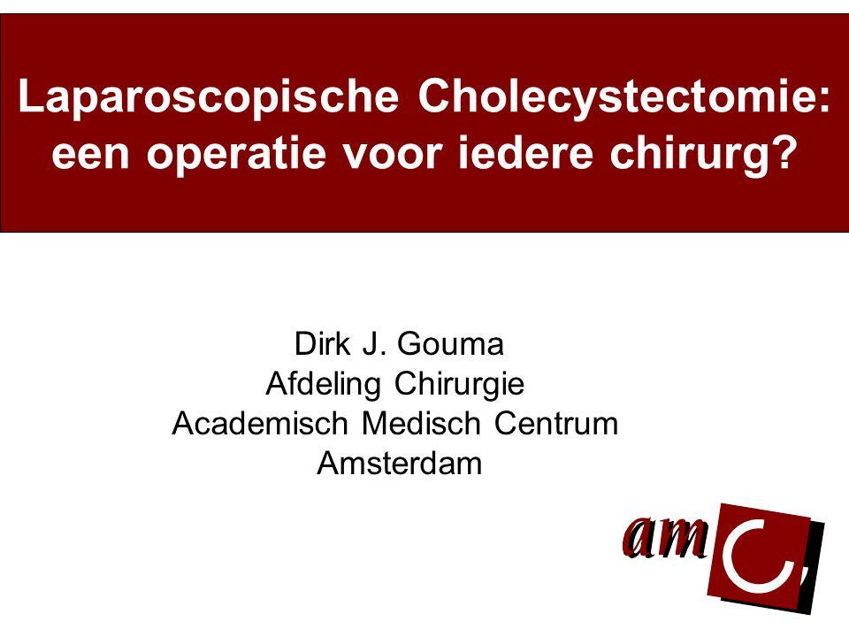 Dirk J. Gouma Afdeling Chirurgie Academisch Medisch Centrum Amsterdam Laparoscopische Cholecystectomie: een operatie voor iedere chirurg?