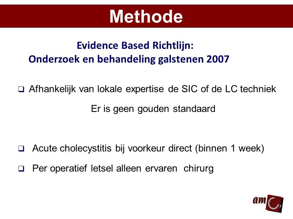  Afhankelijk van lokale expertise de SIC of de LC techniek Er is geen gouden standaard  Acute cholecystitis bij voorkeur direct (binnen 1 week)  Pe