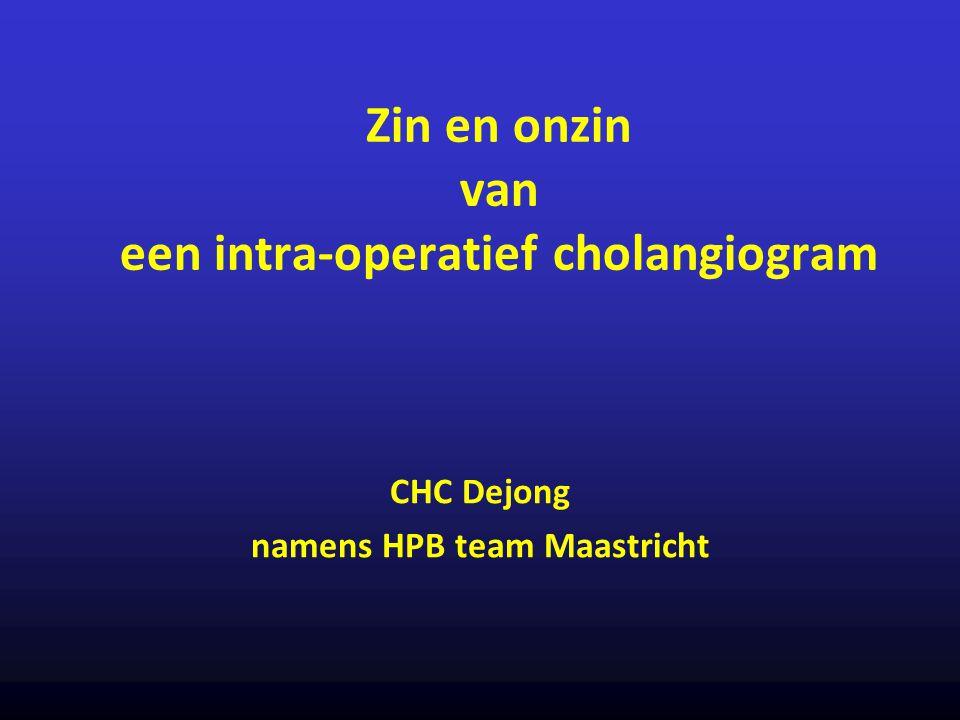 Zin en onzin van een intra-operatief cholangiogram CHC Dejong namens HPB team Maastricht