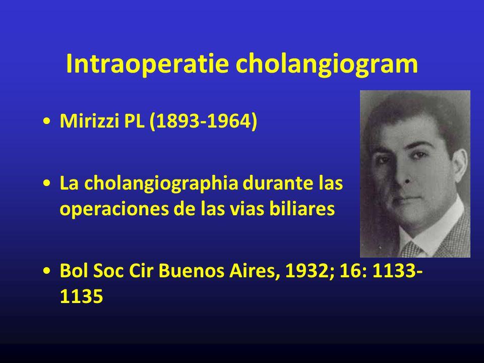 Intraoperatie cholangiogram Mirizzi PL (1893-1964) La cholangiographia durante las operaciones de las vias biliares Bol Soc Cir Buenos Aires, 1932; 16
