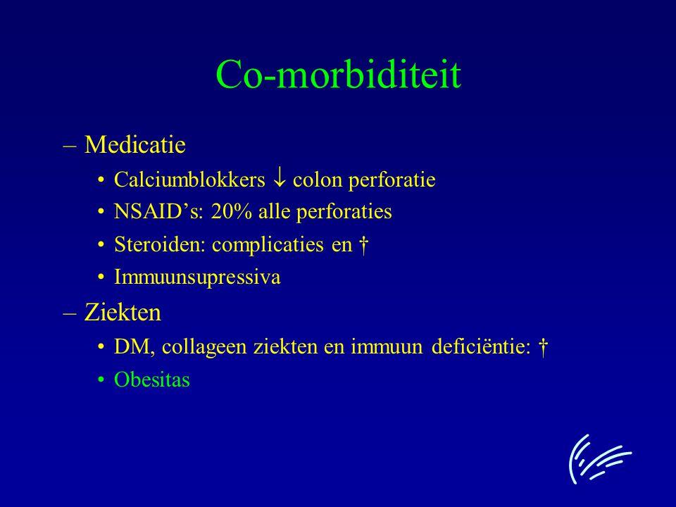 Co-morbiditeit –Medicatie Calciumblokkers  colon perforatie NSAID's: 20% alle perforaties Steroiden: complicaties en † Immuunsupressiva –Ziekten DM,