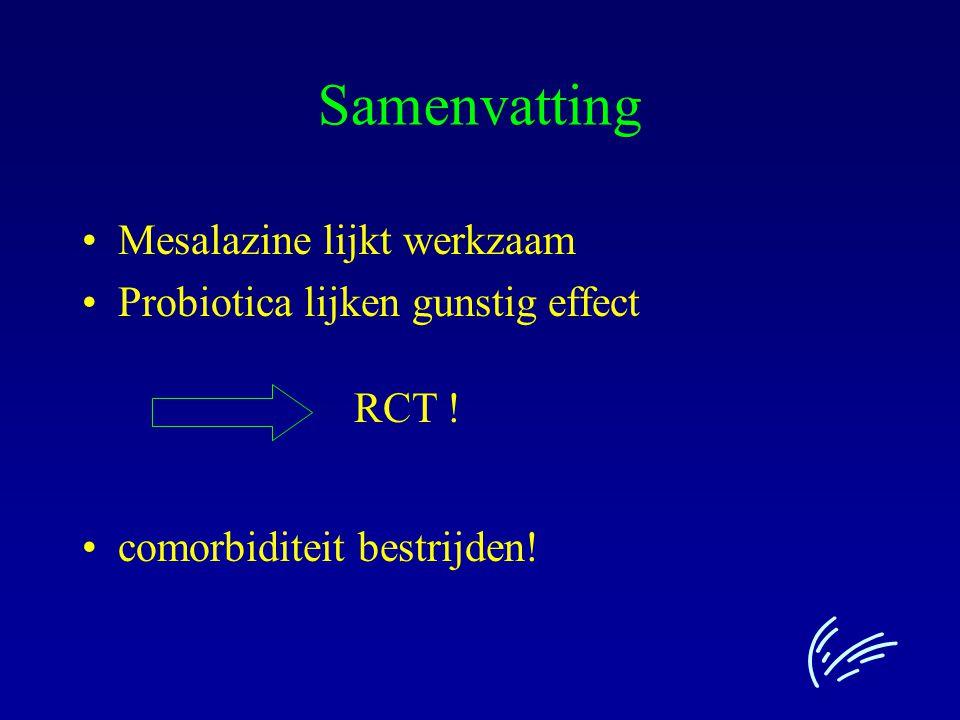 Samenvatting Mesalazine lijkt werkzaam Probiotica lijken gunstig effect comorbiditeit bestrijden! RCT !