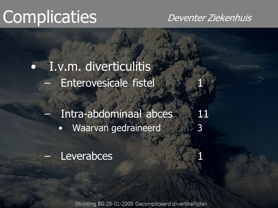 Deventer Ziekenhuis Stichting BG 29-01-2008 Gecompliceerd divertikellijden Complicaties I.v.m. diverticulitis –Enterovesicale fistel1 –Intra-abdominaa