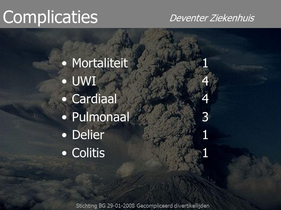 Deventer Ziekenhuis Stichting BG 29-01-2008 Gecompliceerd divertikellijden Complicaties Mortaliteit1 UWI4 Cardiaal4 Pulmonaal3 Delier1 Colitis1