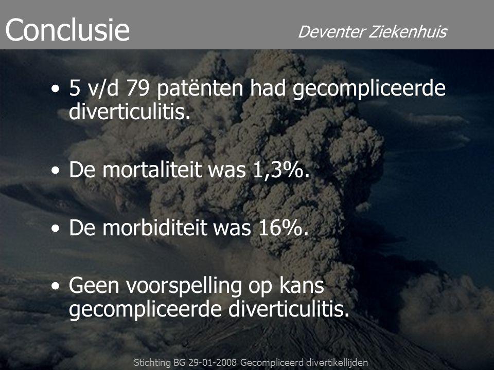 Deventer Ziekenhuis Stichting BG 29-01-2008 Gecompliceerd divertikellijden 5 v/d 79 patënten had gecompliceerde diverticulitis. De mortaliteit was 1,3