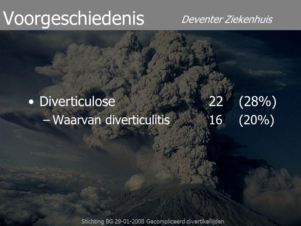 Deventer Ziekenhuis Stichting BG 29-01-2008 Gecompliceerd divertikellijden Diverticulose22(28%) –Waarvan diverticulitis16(20%) Voorgeschiedenis