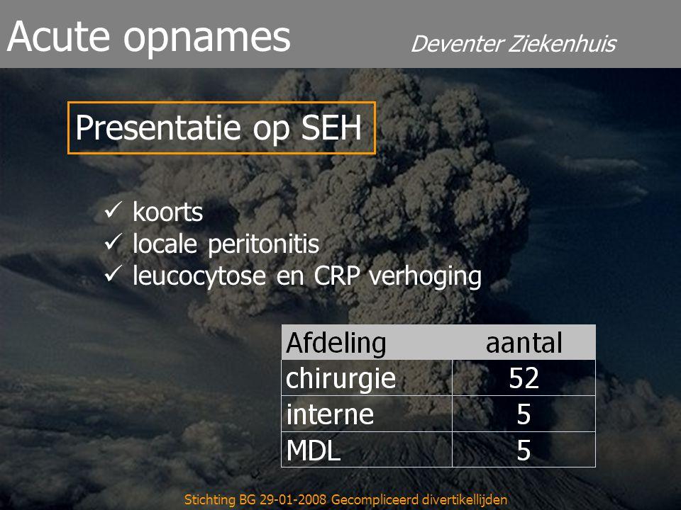 Deventer Ziekenhuis Acute opnames Stichting BG 29-01-2008 Gecompliceerd divertikellijden Presentatie op SEH koorts locale peritonitis leucocytose en CRP verhoging
