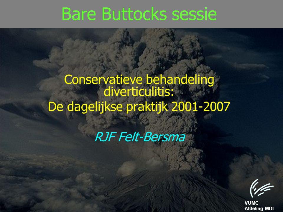VUMC Afdeling MDL Bare Buttocks sessie Conservatieve behandeling diverticulitis: De dagelijkse praktijk 2001-2007 RJF Felt-Bersma