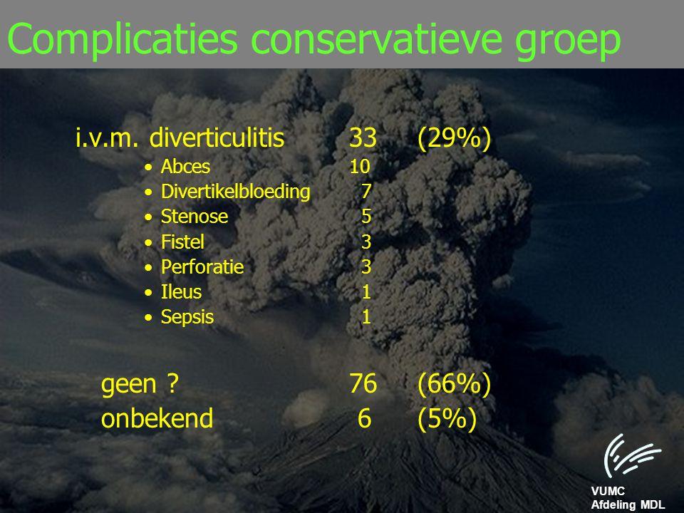 VUMC Afdeling MDL Complicaties conservatieve groep i.v.m. diverticulitis33 (29%) Abces10 Divertikelbloeding 7 Stenose 5 Fistel 3 Perforatie 3 Ileus 1