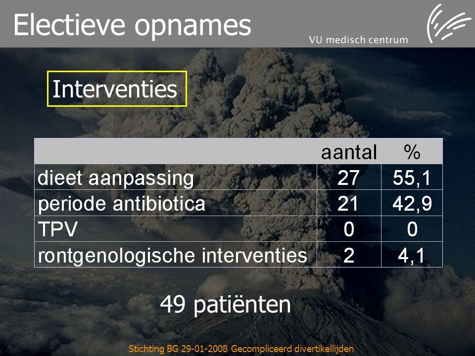 Stichting BG 29-01-2008 Gecompliceerd divertikellijden Electieve opnames Interventies 49 patiënten