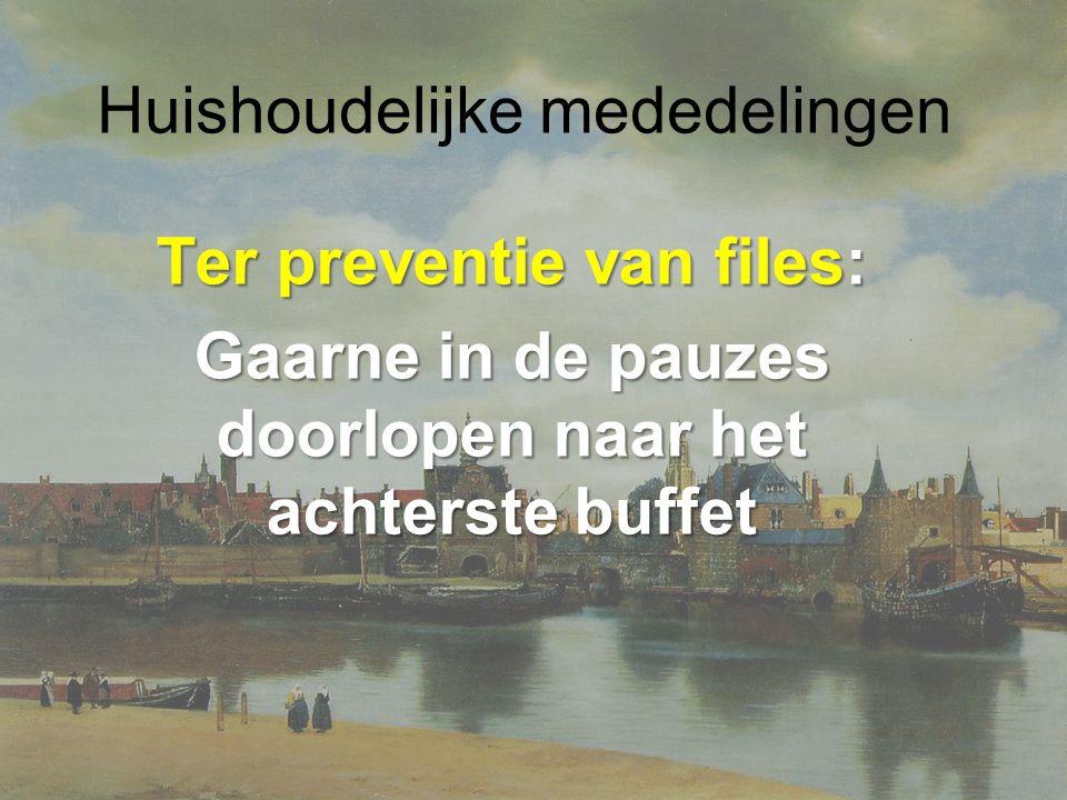Huishoudelijke mededelingen Ter preventie van files: Gaarne in de pauzes doorlopen naar het achterste buffet
