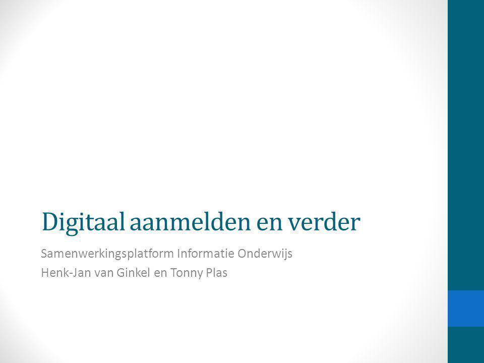 Digitaal aanmelden en verder Samenwerkingsplatform Informatie Onderwijs Henk-Jan van Ginkel en Tonny Plas